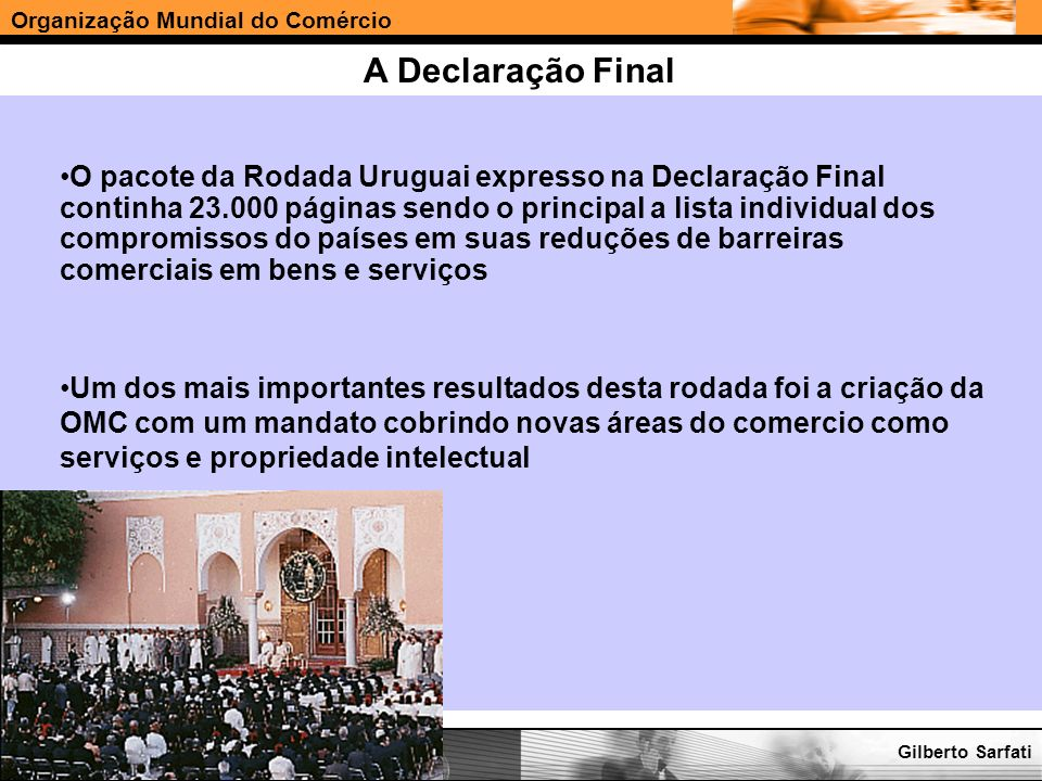 Organização Mundial do Comércio www.e-deliver.com.brGilberto Sarfati A Declaração Final O pacote da Rodada Uruguai expresso na Declaração Final contin