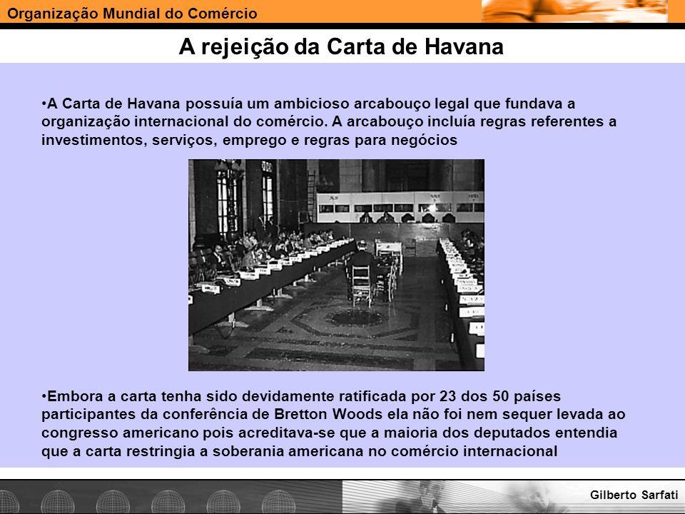 Organização Mundial do Comércio www.e-deliver.com.brGilberto Sarfati As origens do GATT Antes mesmo da discussão da Carta de Havana decidiu-se negociar um acordo provisório em 1947 apenas para a discussão de reduções tarifárias e regras para o comércio.