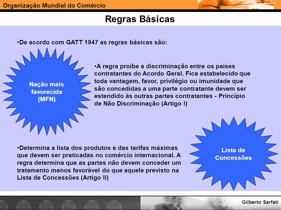 Organização Mundial do Comércio www.e-deliver.com.brGilberto Sarfati Regras Básicas De acordo com GATT 1947 as regras básicas são: Nação mais favoreci