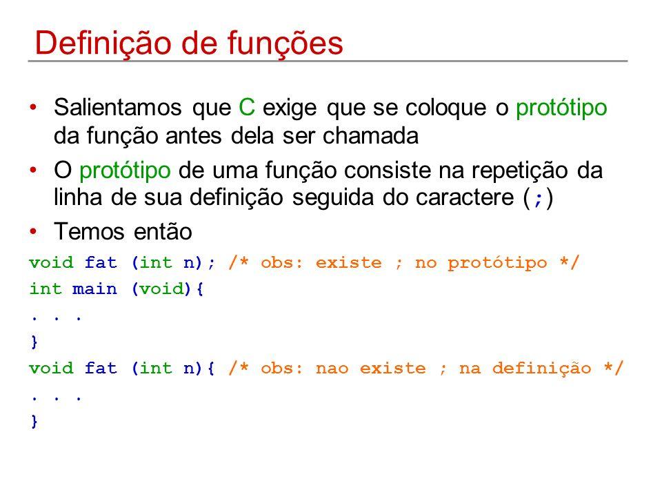 Definição de funções Salientamos que C exige que se coloque o protótipo da função antes dela ser chamada O protótipo de uma função consiste na repetiç