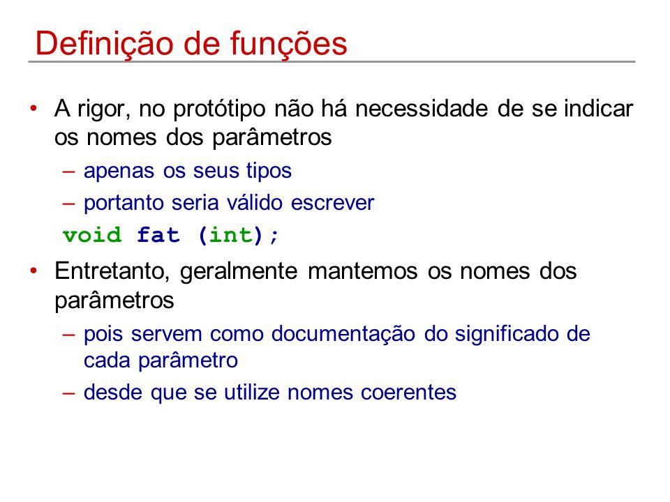 Definição de funções A rigor, no protótipo não há necessidade de se indicar os nomes dos parâmetros –apenas os seus tipos –portanto seria válido escre