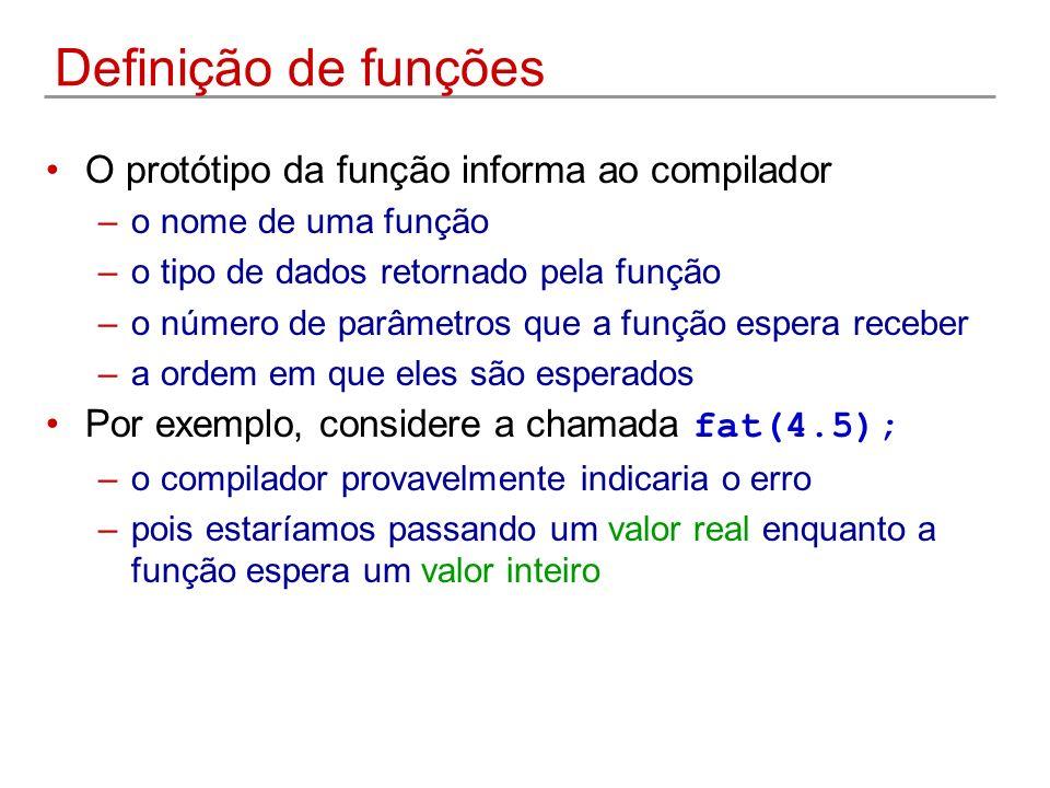 Definição de funções O protótipo da função informa ao compilador –o nome de uma função –o tipo de dados retornado pela função –o número de parâmetros