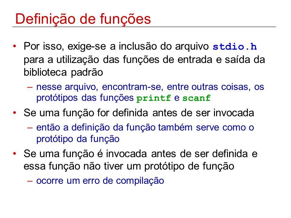Definição de funções Por isso, exige-se a inclusão do arquivo stdio.h para a utilização das funções de entrada e saída da biblioteca padrão –nesse arq