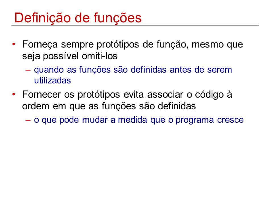 Definição de funções Forneça sempre protótipos de função, mesmo que seja possível omiti-los –quando as funções são definidas antes de serem utilizadas