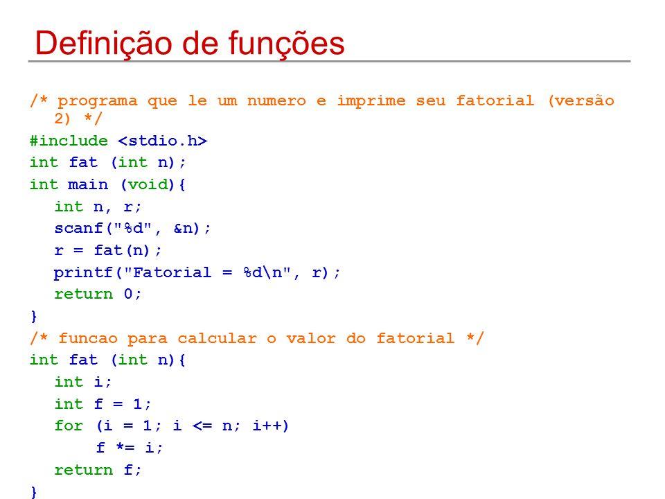 Definição de funções /* programa que le um numero e imprime seu fatorial (versão 2) */ #include int fat (int n); int main (void){ int n, r; scanf(