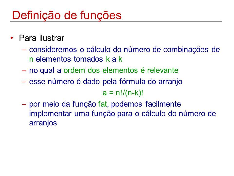 Definição de funções Para ilustrar –consideremos o cálculo do número de combinações de n elementos tomados k a k –no qual a ordem dos elementos é rele