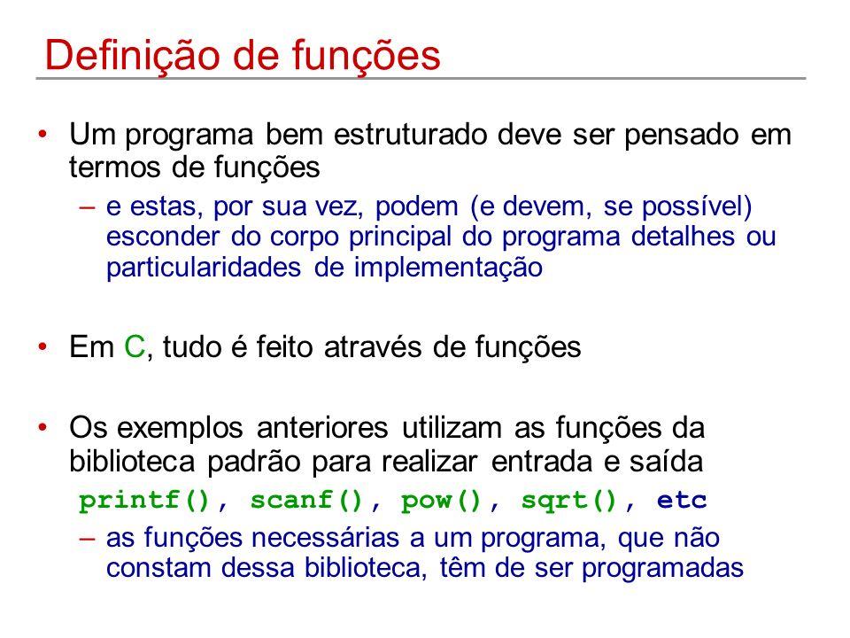 Definição de funções Um programa bem estruturado deve ser pensado em termos de funções –e estas, por sua vez, podem (e devem, se possível) esconder do