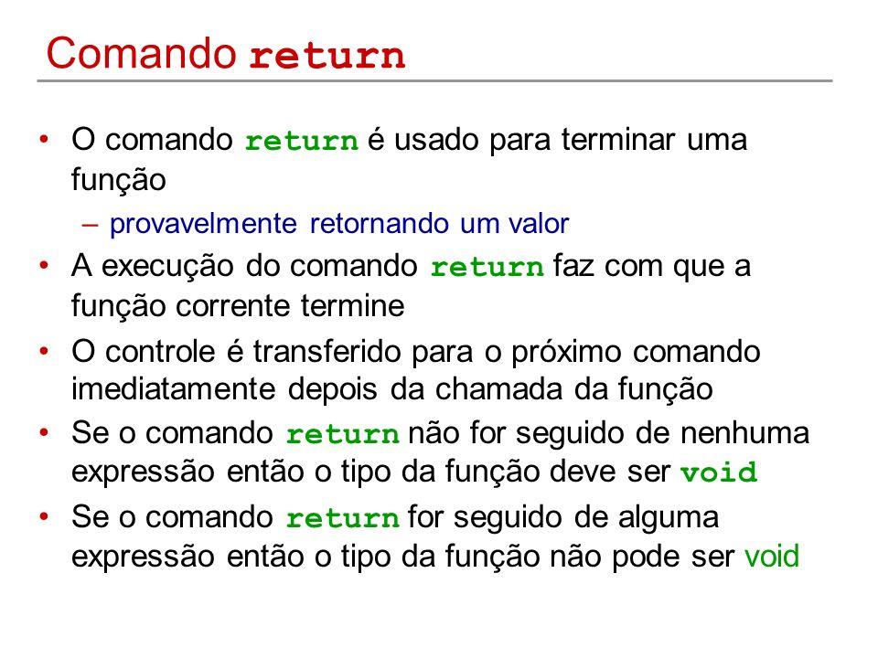 Comando return O comando return é usado para terminar uma função –provavelmente retornando um valor A execução do comando return faz com que a função