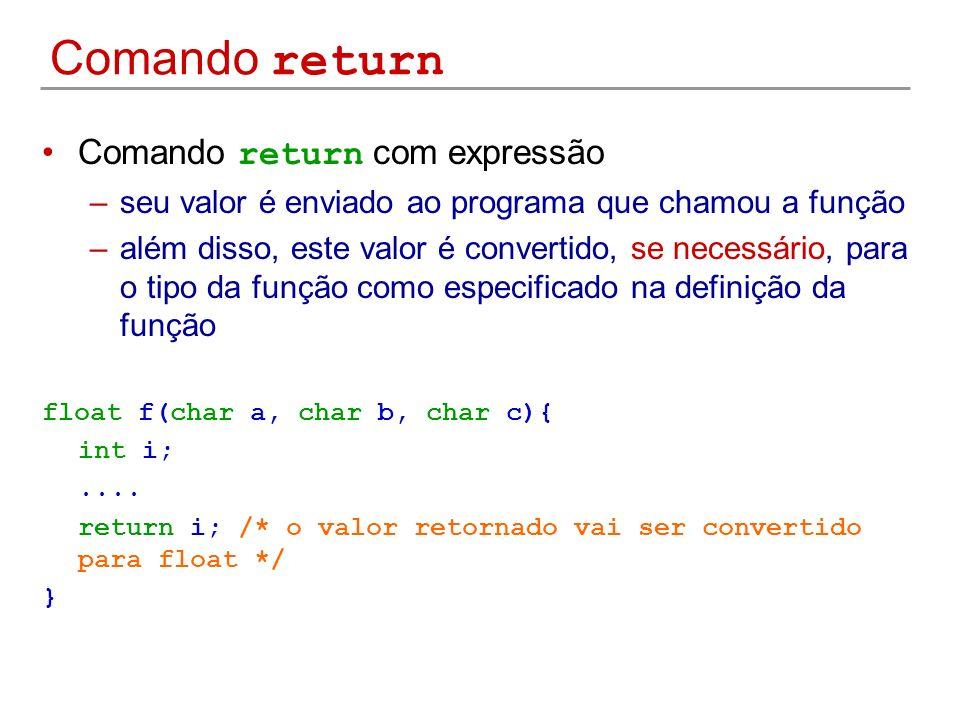 Comando return Comando return com expressão –seu valor é enviado ao programa que chamou a função –além disso, este valor é convertido, se necessário,