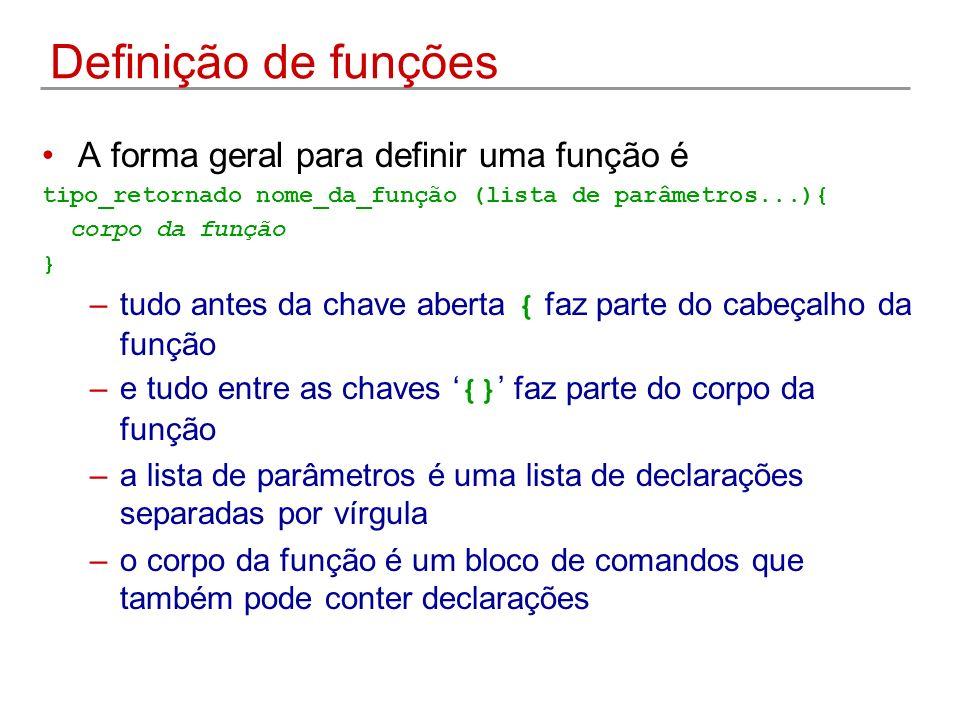 Definição de funções A forma geral para definir uma função é tipo_retornado nome_da_função (lista de parâmetros...){ corpo da função } –tudo antes da