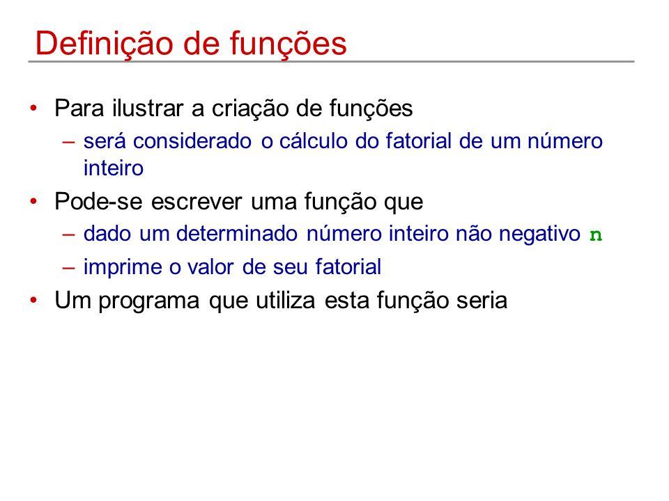 Definição de funções Para ilustrar a criação de funções –será considerado o cálculo do fatorial de um número inteiro Pode-se escrever uma função que –