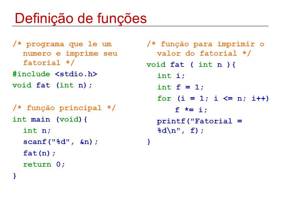 Definição de funções /* programa que le um numero e imprime seu fatorial */ #include void fat (int n); /* função principal */ int main (void){ int n;