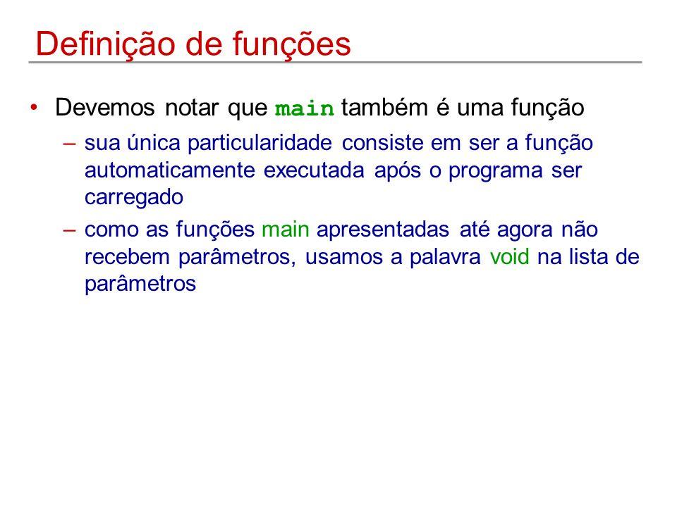Definição de funções Devemos notar que main também é uma função –sua única particularidade consiste em ser a função automaticamente executada após o p