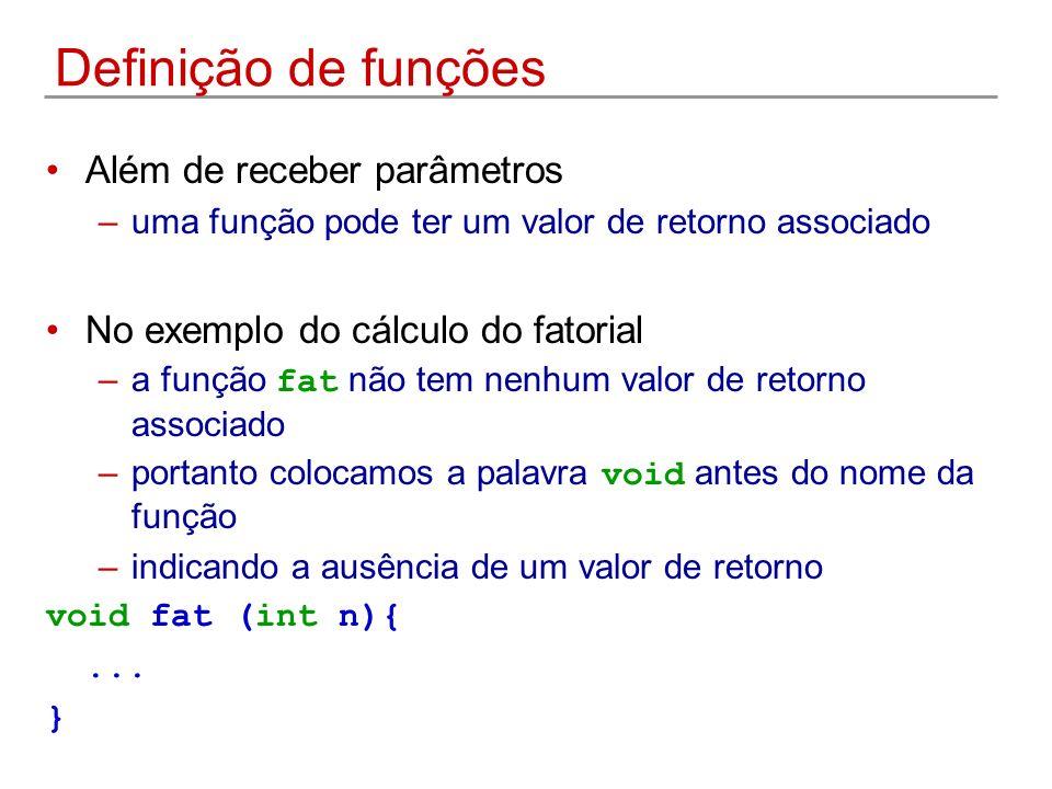 Definição de funções Além de receber parâmetros –uma função pode ter um valor de retorno associado No exemplo do cálculo do fatorial –a função fat não