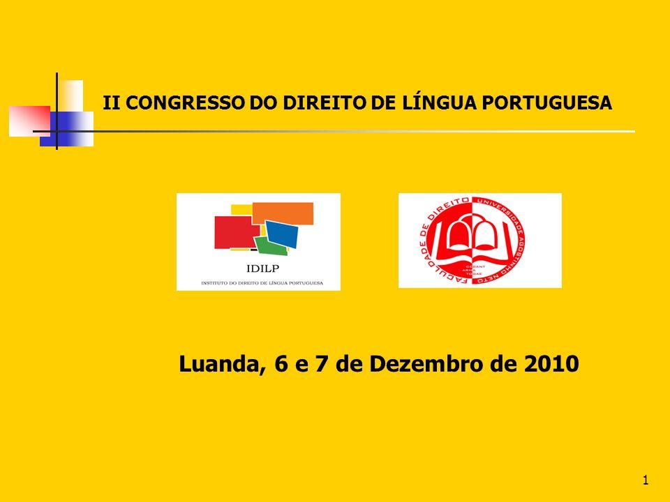 1 II CONGRESSO DO DIREITO DE LÍNGUA PORTUGUESA Luanda, 6 e 7 de Dezembro de 2010