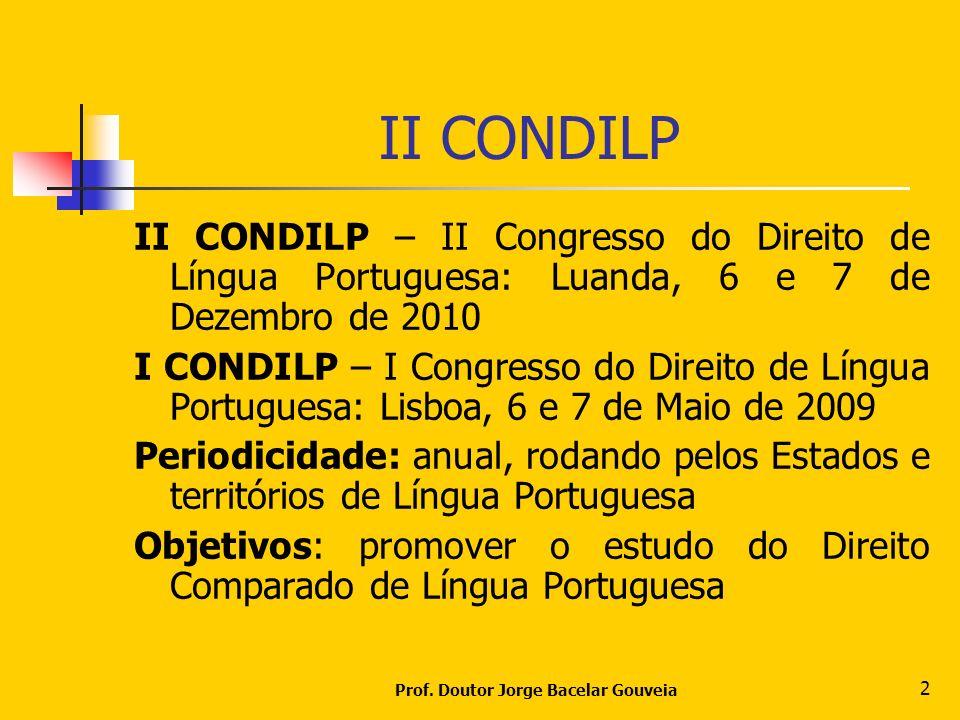 Prof. Doutor Jorge Bacelar Gouveia 2 II CONDILP II CONDILP – II Congresso do Direito de Língua Portuguesa: Luanda, 6 e 7 de Dezembro de 2010 I CONDILP