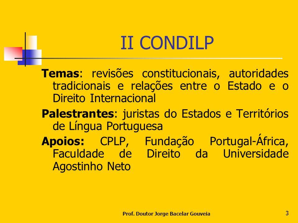 Prof. Doutor Jorge Bacelar Gouveia 3 II CONDILP Temas: revisões constitucionais, autoridades tradicionais e relações entre o Estado e o Direito Intern