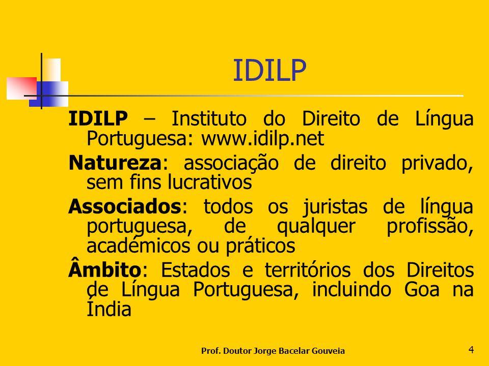 Prof. Doutor Jorge Bacelar Gouveia 4 IDILP IDILP – Instituto do Direito de Língua Portuguesa: www.idilp.net Natureza: associação de direito privado, s