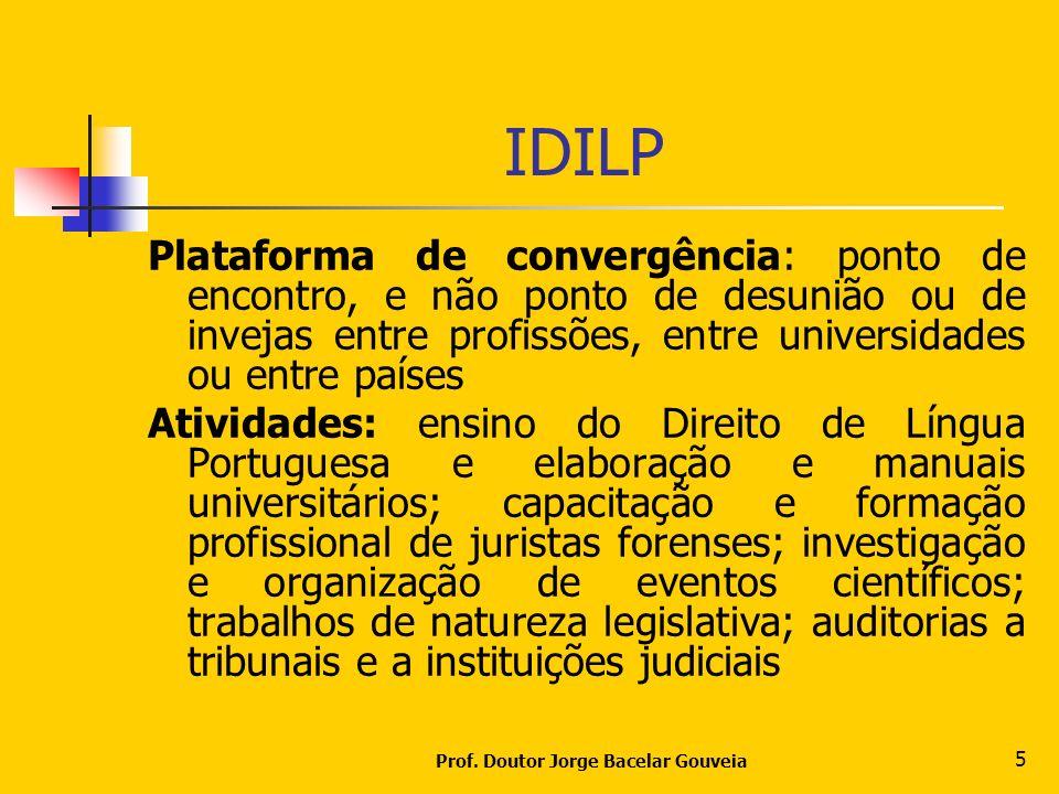 Prof. Doutor Jorge Bacelar Gouveia 5 IDILP Plataforma de convergência: ponto de encontro, e não ponto de desunião ou de invejas entre profissões, entr