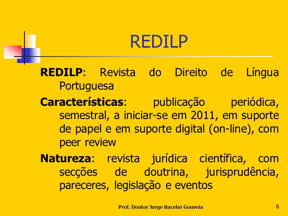 Prof. Doutor Jorge Bacelar Gouveia 6 REDILP REDILP: Revista do Direito de Língua Portuguesa Características: publicação periódica, semestral, a inicia