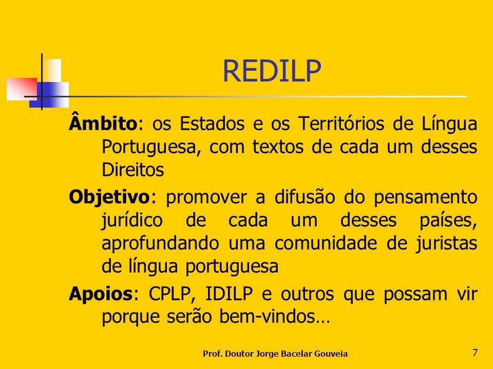 Prof. Doutor Jorge Bacelar Gouveia 7 REDILP Âmbito: os Estados e os Territórios de Língua Portuguesa, com textos de cada um desses Direitos Objetivo: