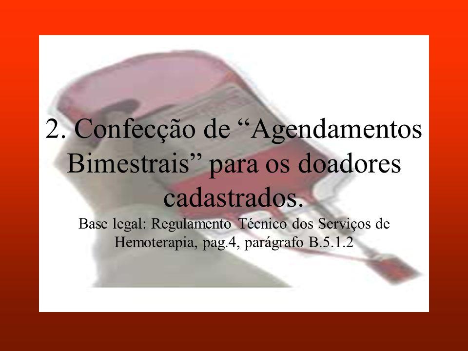 2. Confecção de Agendamentos Bimestrais para os doadores cadastrados. Base legal: Regulamento Técnico dos Serviços de Hemoterapia, pag.4, parágrafo B.
