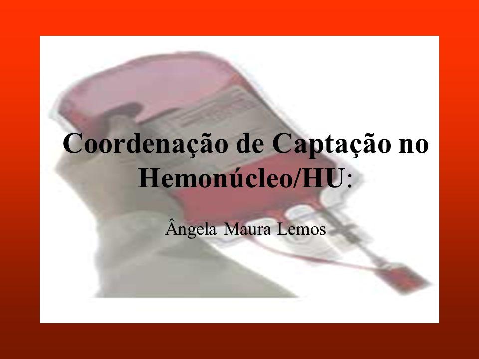 Coordenação de Captação no Hemonúcleo/HU: Ângela Maura Lemos