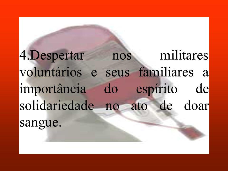 4.Despertar nos militares voluntários e seus familiares a importância do espírito de solidariedade no ato de doar sangue.