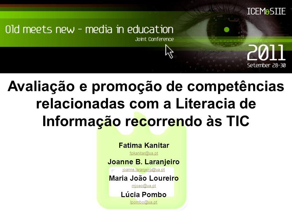 Avaliação e promoção de competências relacionadas com a Literacia de Informação recorrendo às TIC Fatima Kanitar fpkanitar@ua.pt Joanne B. Laranjeiro