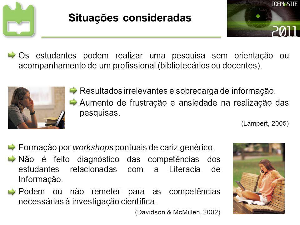 Situações consideradas Os estudantes podem realizar uma pesquisa sem orientação ou acompanhamento de um profissional (bibliotecários ou docentes). Res