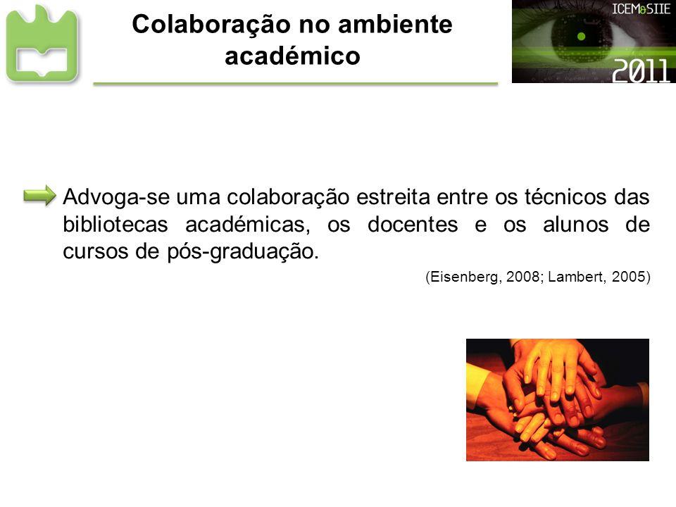 Colaboração no ambiente académico Advoga-se uma colaboração estreita entre os técnicos das bibliotecas académicas, os docentes e os alunos de cursos d
