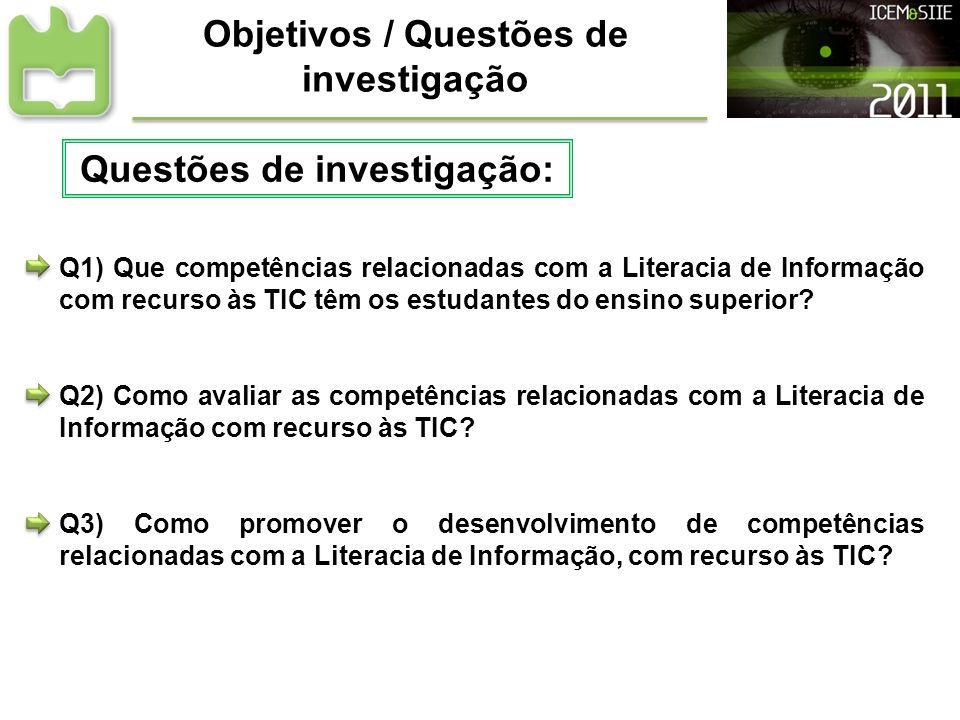 Objetivos / Questões de investigação Q1) Que competências relacionadas com a Literacia de Informação com recurso às TIC têm os estudantes do ensino su