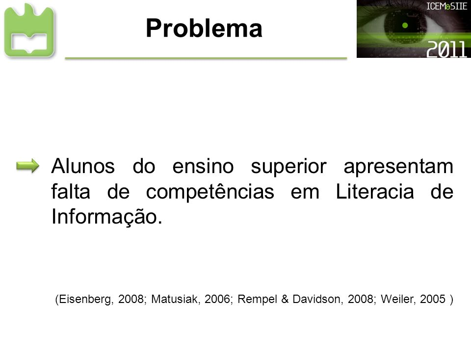 Problema Alunos do ensino superior apresentam falta de competências em Literacia de Informação. (Eisenberg, 2008; Matusiak, 2006; Rempel & Davidson, 2
