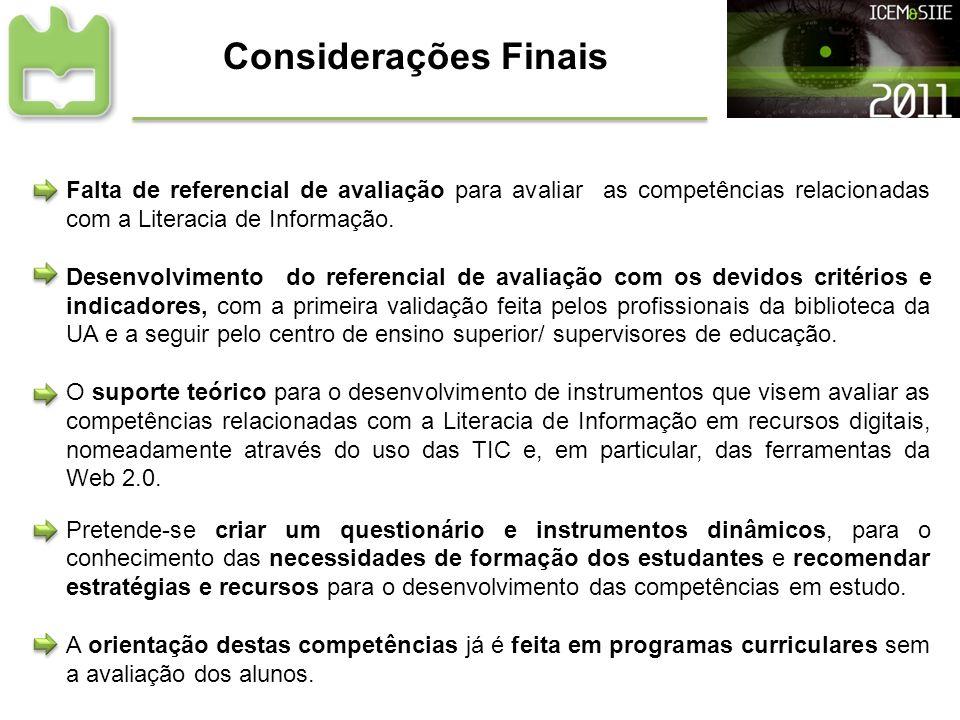 Considerações Finais Falta de referencial de avaliação para avaliar as competências relacionadas com a Literacia de Informação. Desenvolvimento do ref