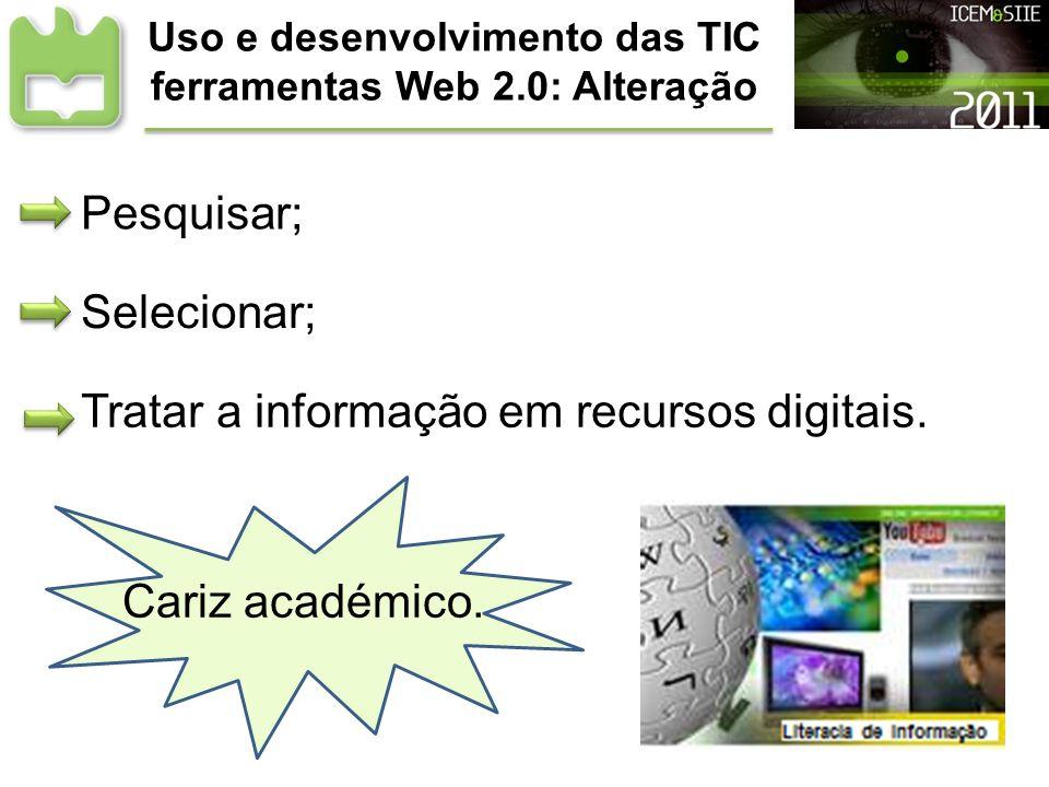 Uso e desenvolvimento das TIC ferramentas Web 2.0: Alteração Pesquisar; Selecionar; Cariz académico. Tratar a informação em recursos digitais.