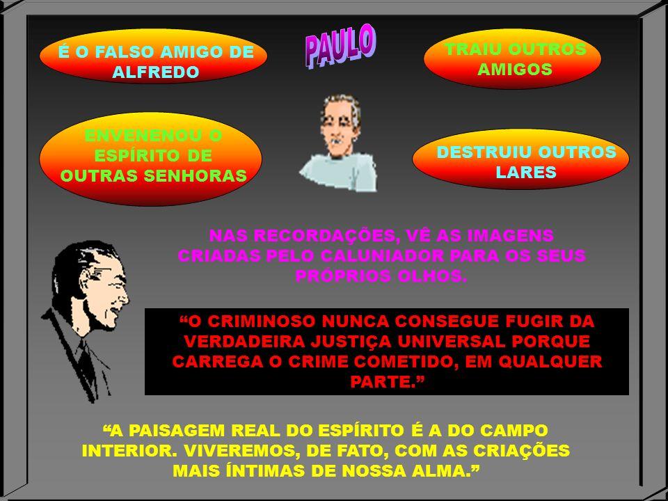 É O FALSO AMIGO DE ALFREDO TRAIU OUTROS AMIGOS ENVENENOU O ESPÍRITO DE OUTRAS SENHORAS DESTRUIU OUTROS LARES NAS RECORDAÇÕES, VÊ AS IMAGENS CRIADAS PE