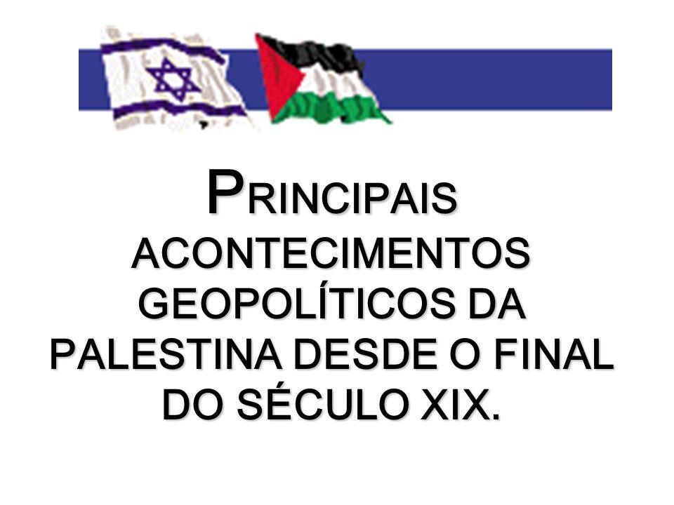 Final do século XIX - início do movimento sionista internacional - defendia a criação de um Estado judeu na Palestina - Canaã ou Terra Prometida - fato que poria um fim na diaspora do povo judeu Declaração Balfour – Declaração Balfour - 1917 (chanceler britânico) - a Grã-Bretanha é favorável a criação do Estado Judeu na Palestina - resultou em uma significativa migração de judeus à região (compraram as melhores terras) - descontentamento árabe; 1947 - Assembléia da ONU - Partilha Palestina - criação de um Estado Judeu (Israel - 56.4% do território) e de um Muçulmano (Palestina - 43.6%) - influência do Holocausto (mais de 6 milhões de judeus mortos);