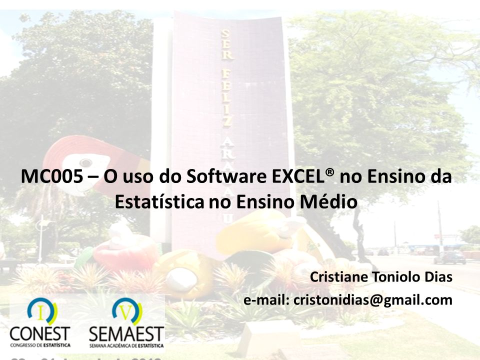 MC005 – O uso do Software EXCEL® no Ensino da Estatística no Ensino Médio Cristiane Toniolo Dias e-mail: cristonidias@gmail.com