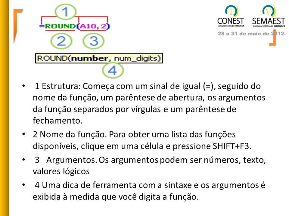 1 Estrutura: Começa com um sinal de igual (=), seguido do nome da função, um parêntese de abertura, os argumentos da função separados por vírgulas e u