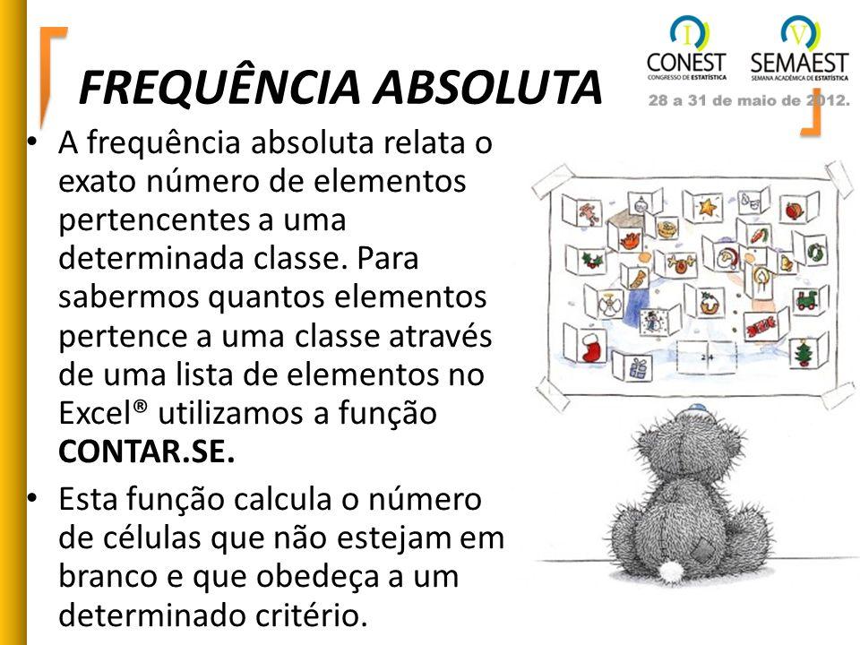FREQUÊNCIA ABSOLUTA A frequência absoluta relata o exato número de elementos pertencentes a uma determinada classe. Para sabermos quantos elementos pe
