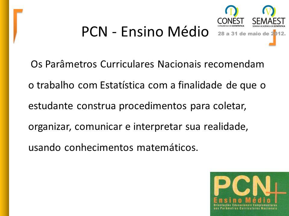 PCN - Ensino Médio Os Parâmetros Curriculares Nacionais recomendam o trabalho com Estatística com a finalidade de que o estudante construa procediment