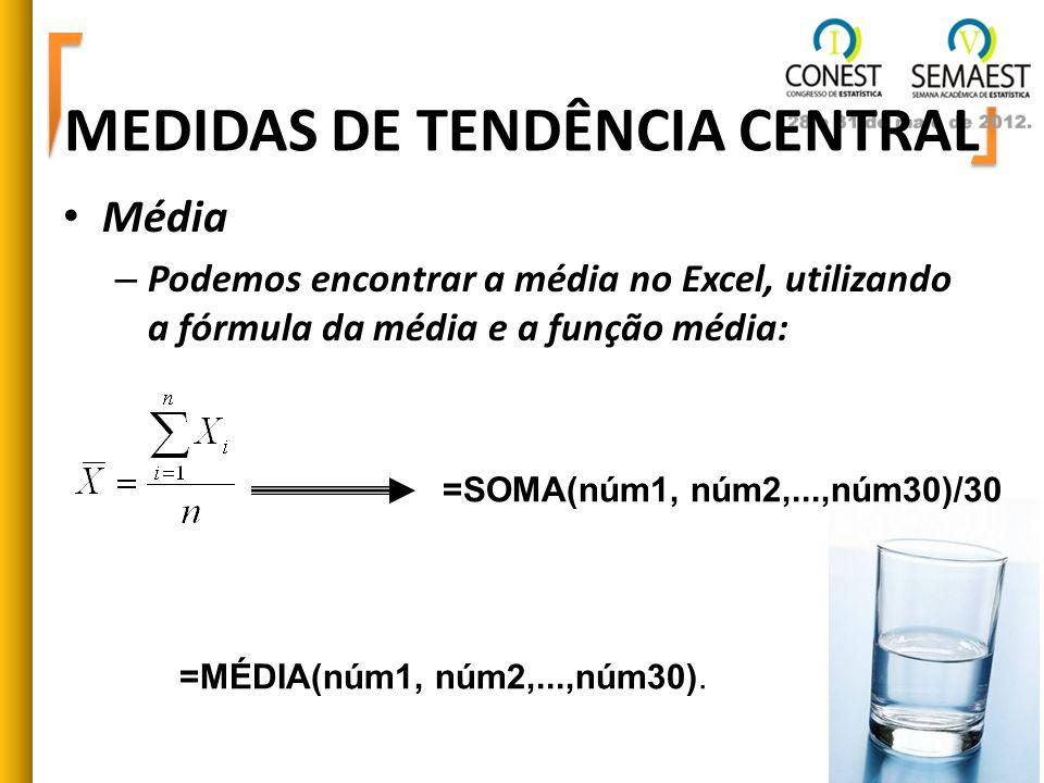 MEDIDAS DE TENDÊNCIA CENTRAL Média – Podemos encontrar a média no Excel, utilizando a fórmula da média e a função média: =MÉDIA(núm1, núm2,...,núm30).