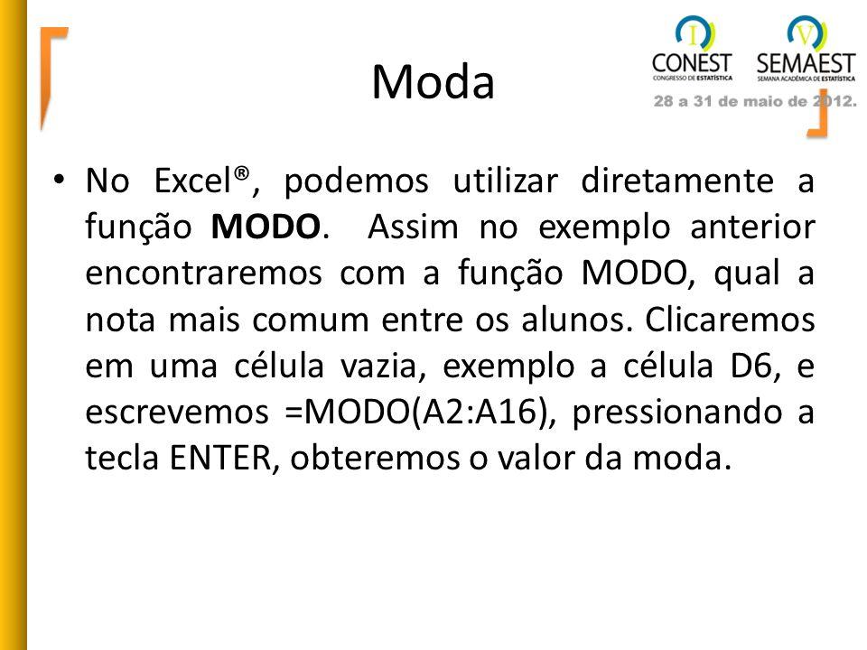 Moda No Excel®, podemos utilizar diretamente a função MODO. Assim no exemplo anterior encontraremos com a função MODO, qual a nota mais comum entre os