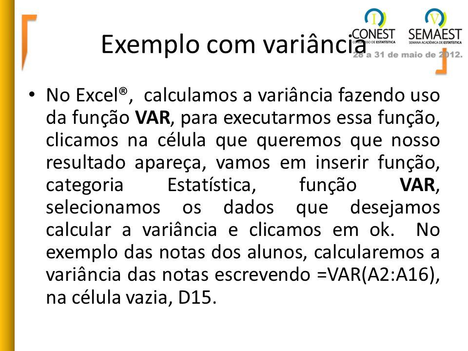 Exemplo com variância No Excel®, calculamos a variância fazendo uso da função VAR, para executarmos essa função, clicamos na célula que queremos que n