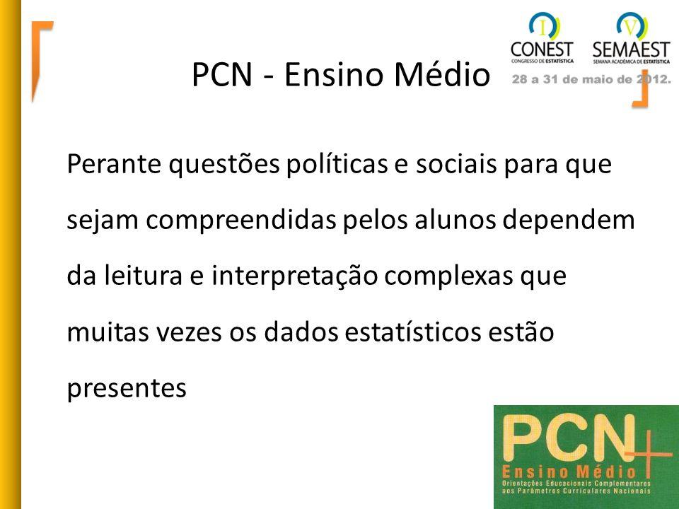 PCN - Ensino Médio Perante questões políticas e sociais para que sejam compreendidas pelos alunos dependem da leitura e interpretação complexas que mu