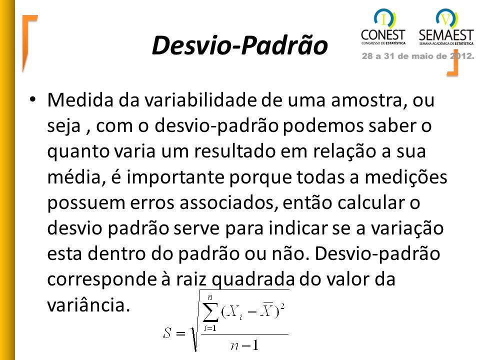 Desvio-Padrão Medida da variabilidade de uma amostra, ou seja, com o desvio-padrão podemos saber o quanto varia um resultado em relação a sua média, é