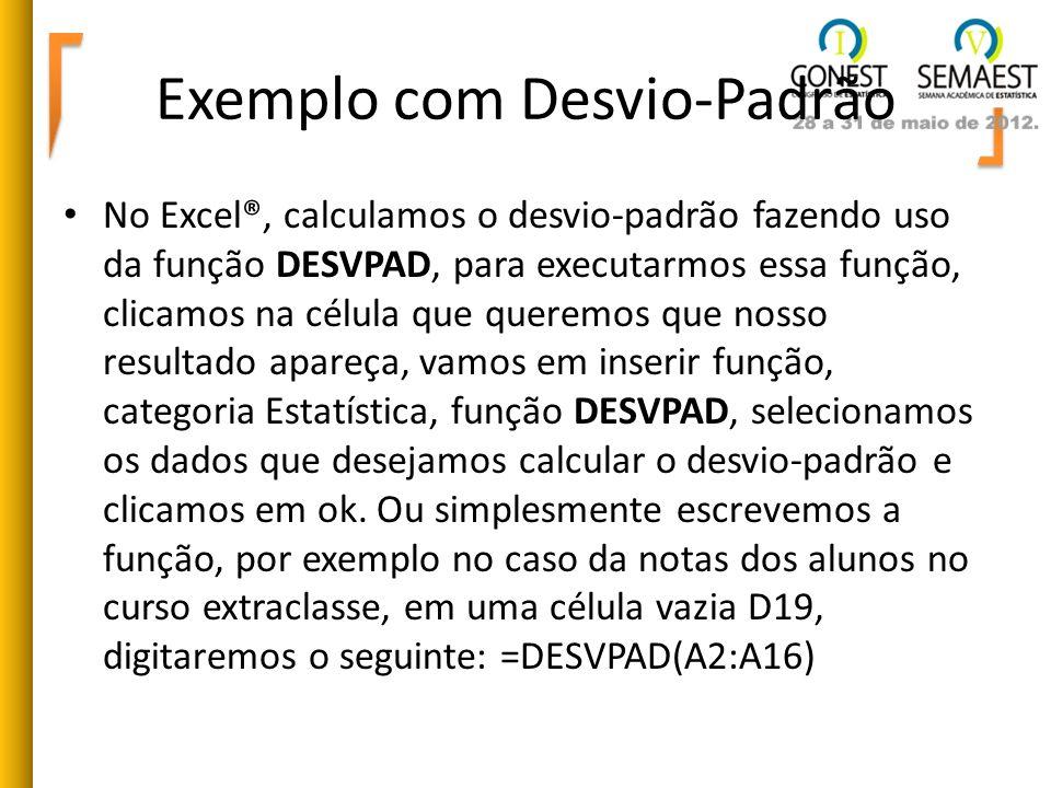 Exemplo com Desvio-Padrão No Excel®, calculamos o desvio-padrão fazendo uso da função DESVPAD, para executarmos essa função, clicamos na célula que qu