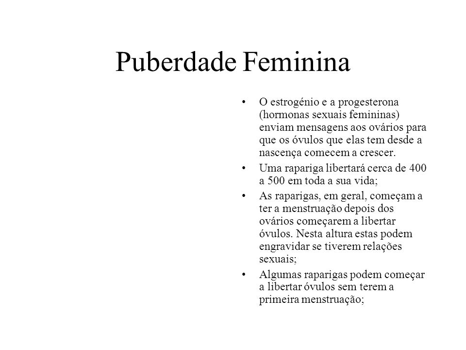 Puberdade Feminina A menstruação, dura cerca de 3 a 8 dias; Quando a rapariga começa a ter período (=menstruação) este pode ser irregular; podendo levar 1 a 2 anos a regularizar.