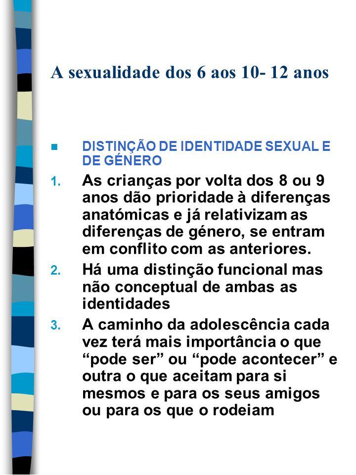 A sexualidade dos 6 aos 10- 12 anos DISTINÇÃO DE IDENTIDADE SEXUAL E DE GÉNERO 1. As crianças por volta dos 8 ou 9 anos dão prioridade à diferenças an