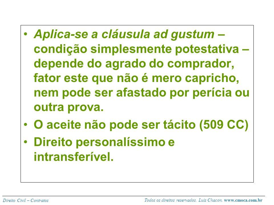 Todos os direitos reservados. Luis Chacon. www.cmoca.com.br Direito Civil – Contratos Venda a contento Alienação que depende da aprovação do comprador